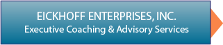 Eickhoff Enterprises, Inc. • Executive Coaching & Advisory Services